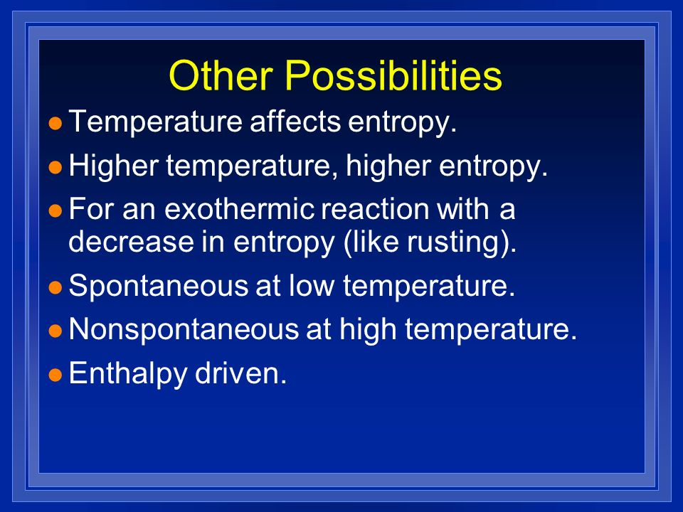 Other Possibilities Temperature affects entropy.