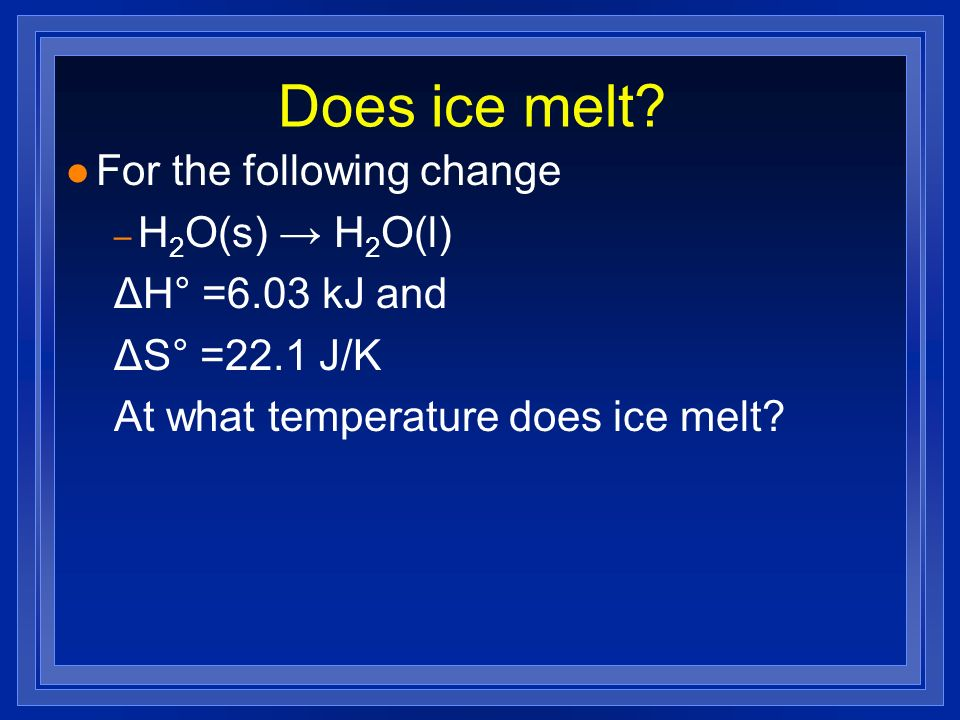 Does ice melt For the following change H2O(s) → H2O(l)