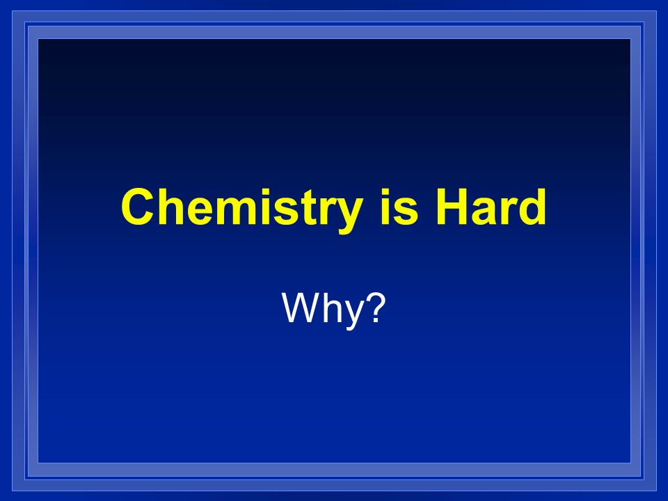 Chemistry is Hard Why