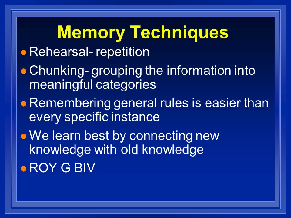 Memory Techniques Rehearsal- repetition