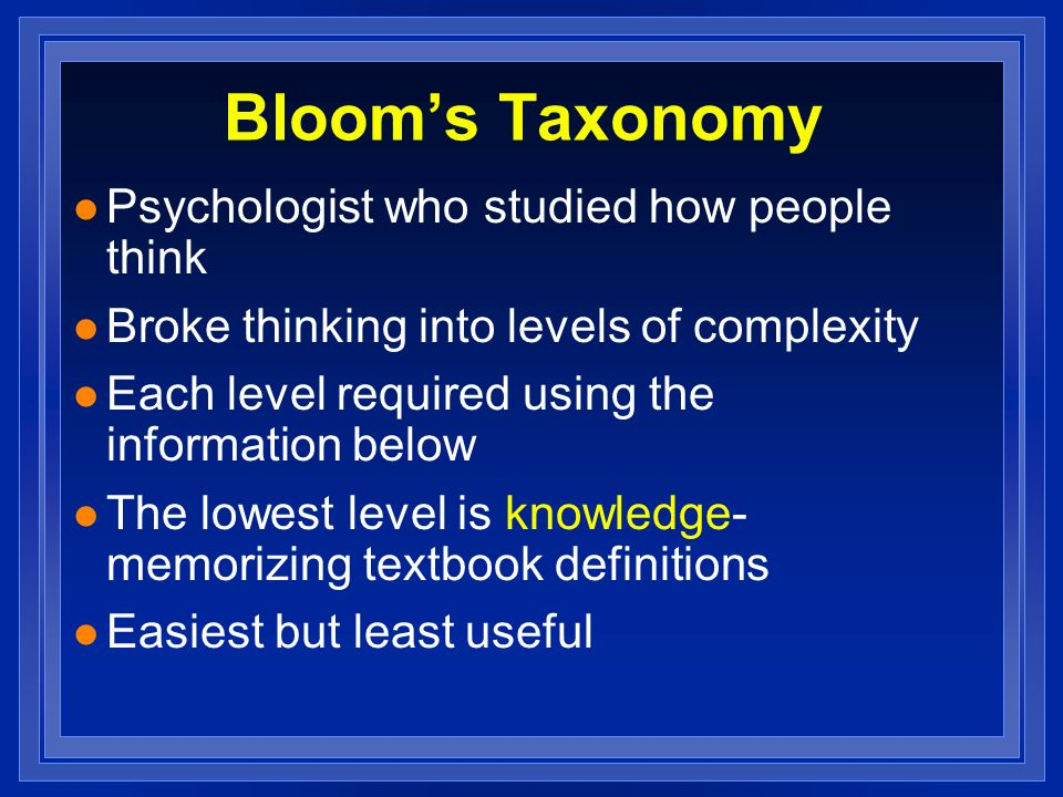 Bloom's Taxonomy Psychologist who studied how people think