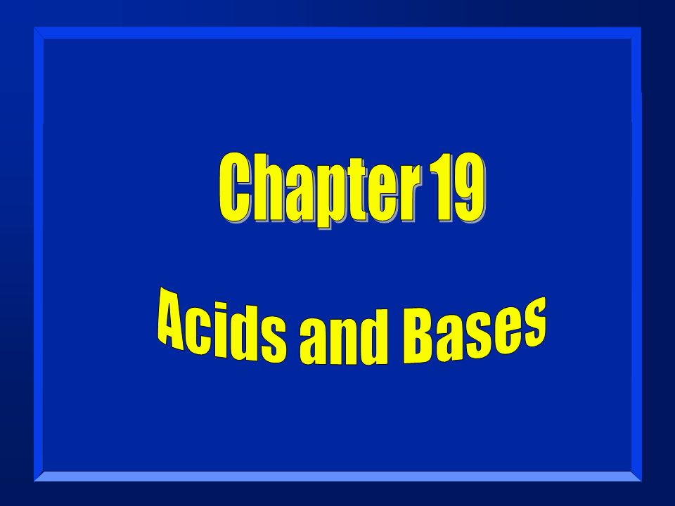 Chapter 19 Acids and Bases