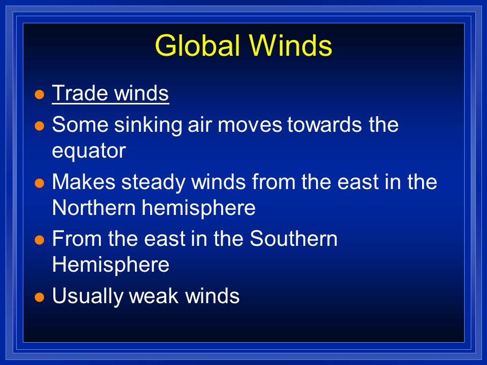 Global Winds Trade winds Some sinking air moves towards the equator