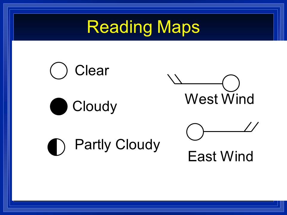 Reading Maps Clear West Wind Cloudy Partly Cloudy East Wind