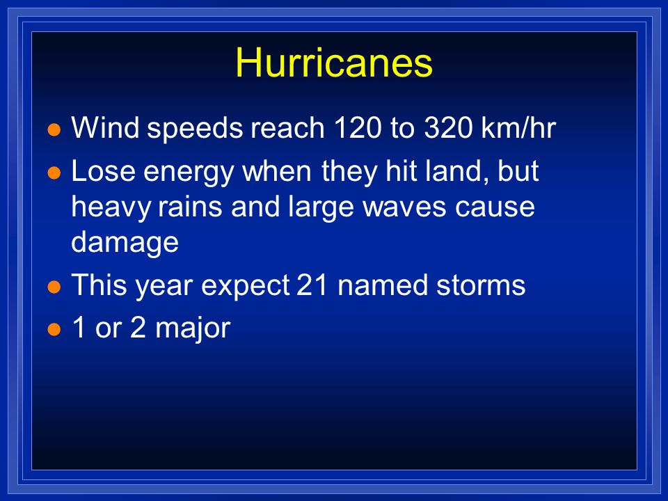 Hurricanes Wind speeds reach 120 to 320 km/hr