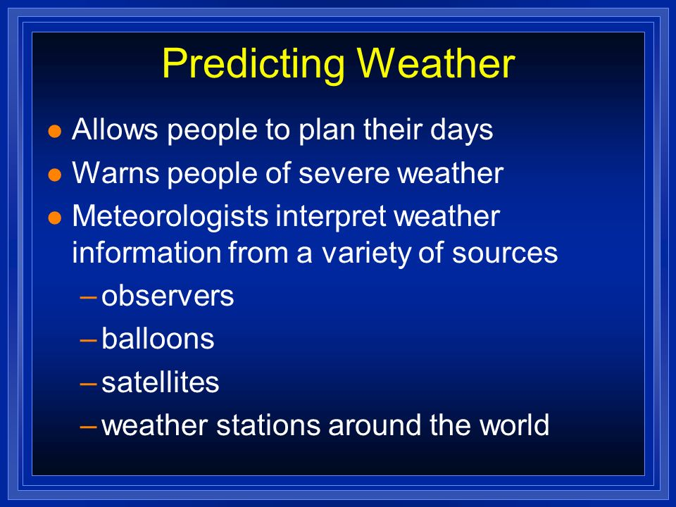 Predicting Weather Allows people to plan their days