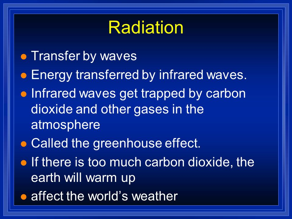 Radiation Transfer by waves Energy transferred by infrared waves.