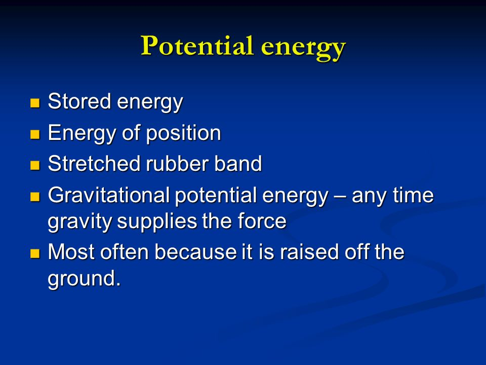 Potential energy Stored energy Energy of position