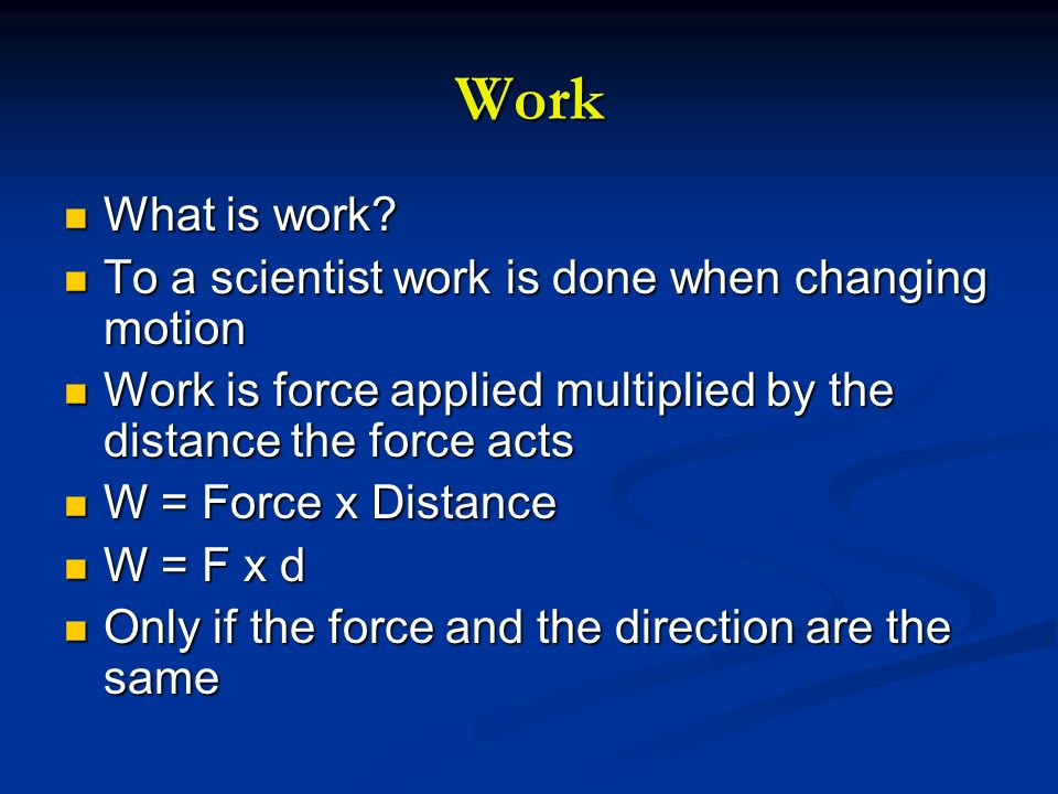 Work What is work To a scientist work is done when changing motion