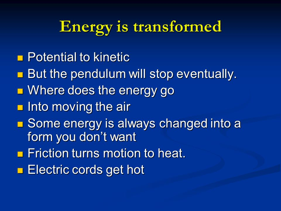 Energy is transformed Potential to kinetic