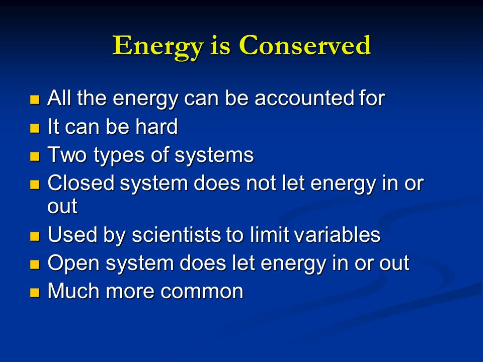 Energy is Conserved All the energy can be accounted for It can be hard
