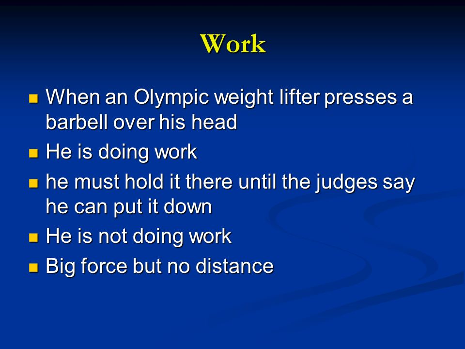 Work When an Olympic weight lifter presses a barbell over his head