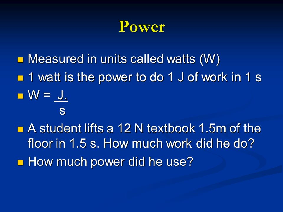 Power Measured in units called watts (W)