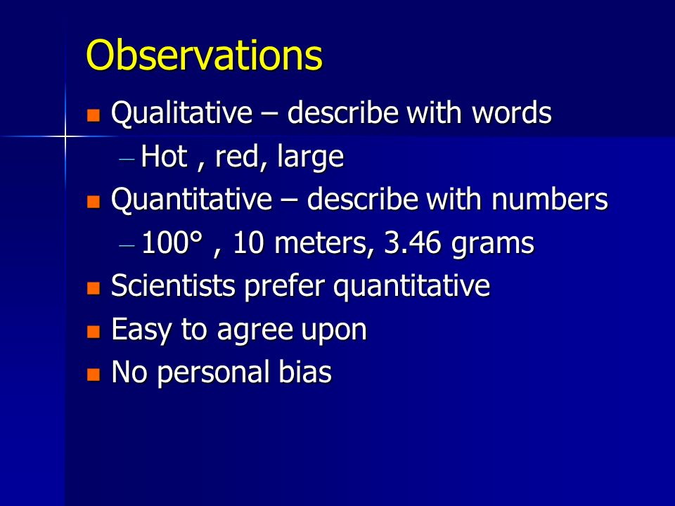 Observations Qualitative – describe with words Hot , red, large