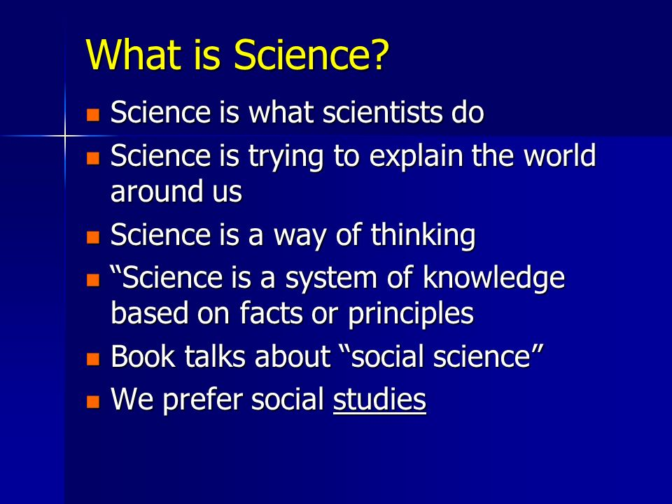 What is Science Science is what scientists do