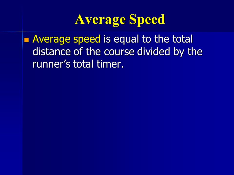 Average Speed Average speed is equal to the total distance of the course divided by the runner's total timer.