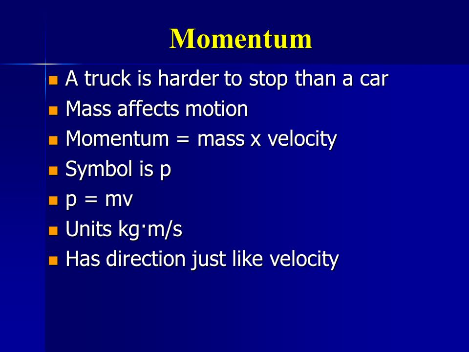 Momentum A truck is harder to stop than a car Mass affects motion