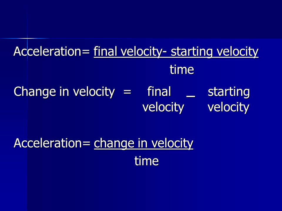 Change in velocity = final – starting velocity velocity
