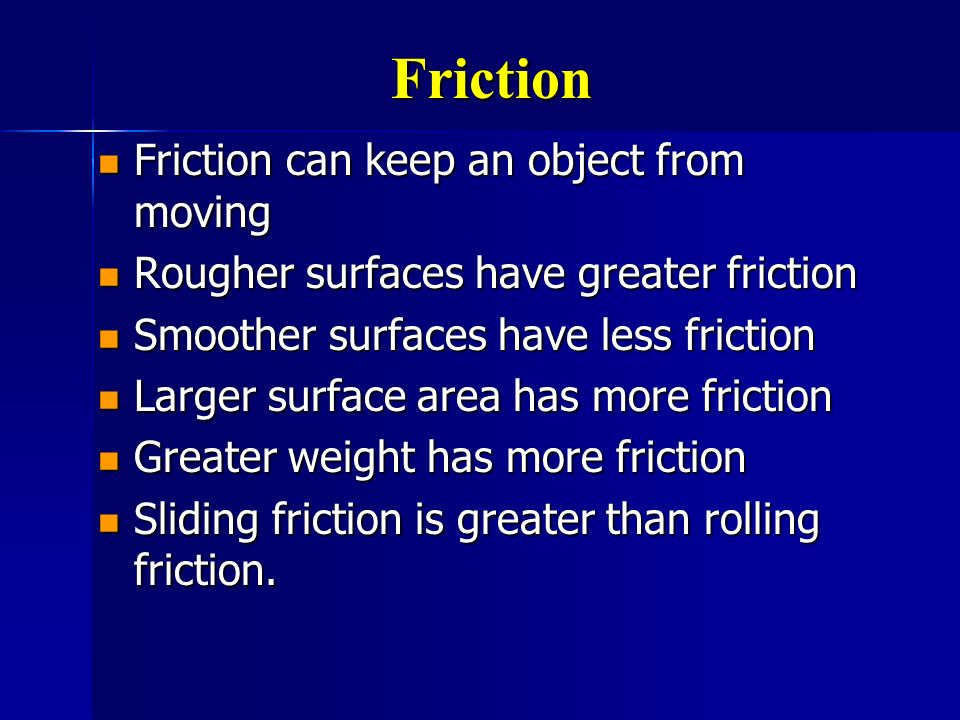 Friction Friction can keep an object from moving