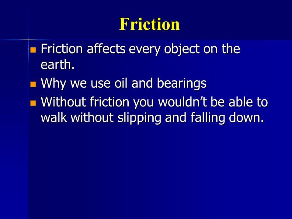 Friction Friction affects every object on the earth.
