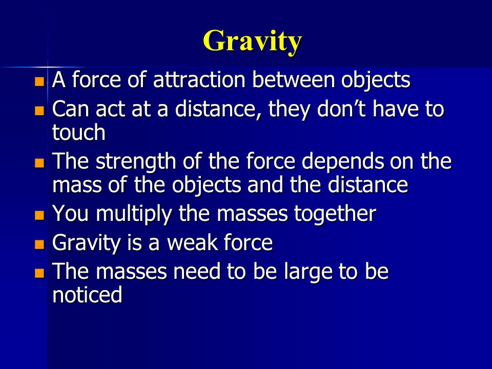 Gravity A force of attraction between objects