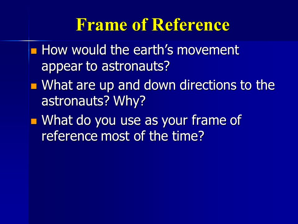 Frame of Reference How would the earth's movement appear to astronauts What are up and down directions to the astronauts Why