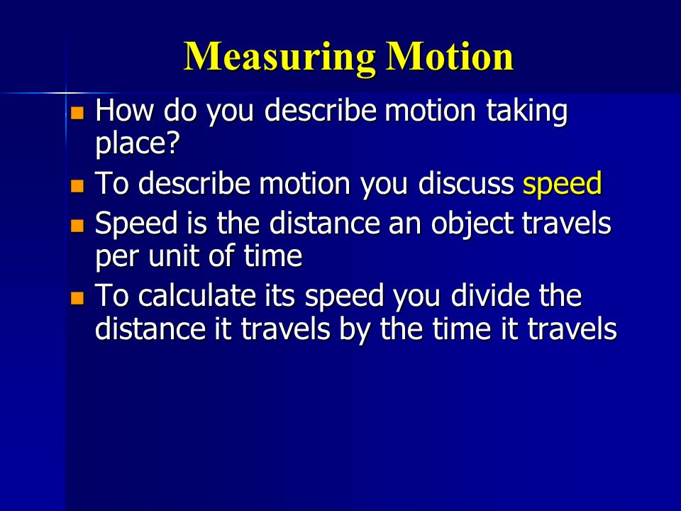 Measuring Motion How do you describe motion taking place