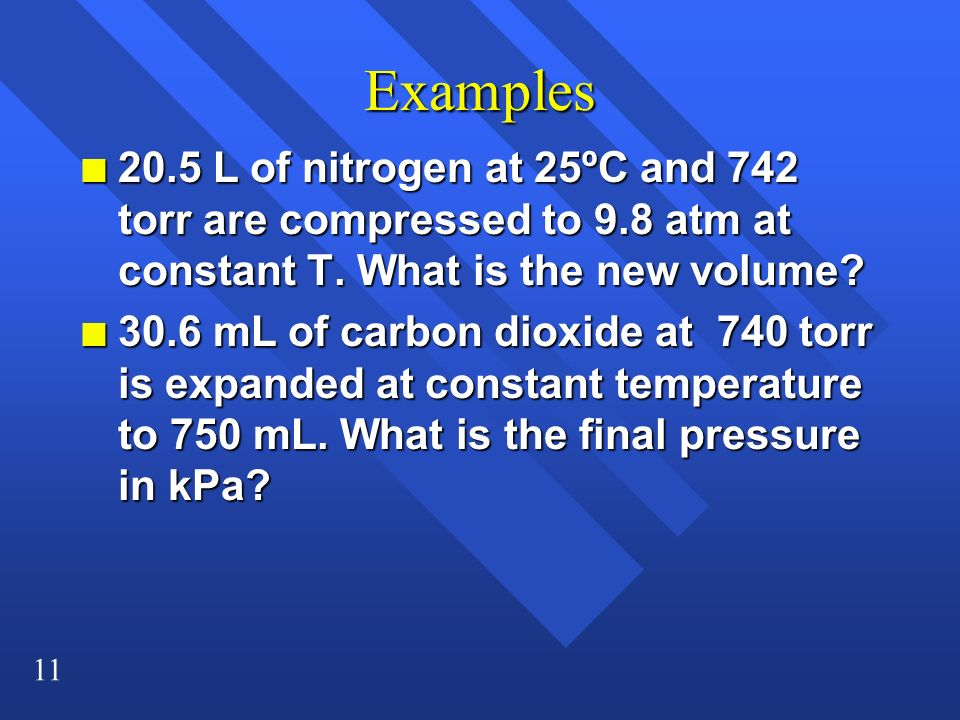 Examples 20.5 L of nitrogen at 25ºC and 742 torr are compressed to 9.8 atm at constant T. What is the new volume