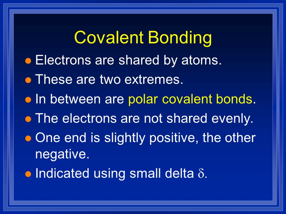 Covalent Bonding Electrons are shared by atoms.