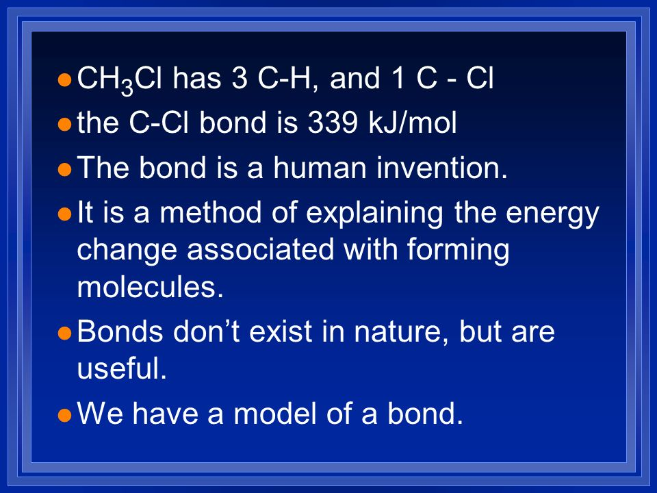 CH3Cl has 3 C-H, and 1 C - Cl the C-Cl bond is 339 kJ/mol. The bond is a human invention.