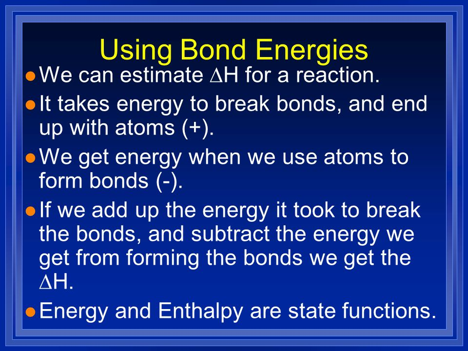 Using Bond Energies We can estimate DH for a reaction.
