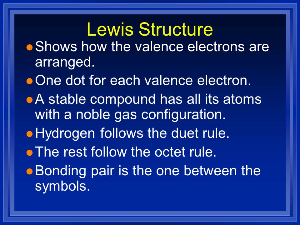 Lewis Structure Shows how the valence electrons are arranged.