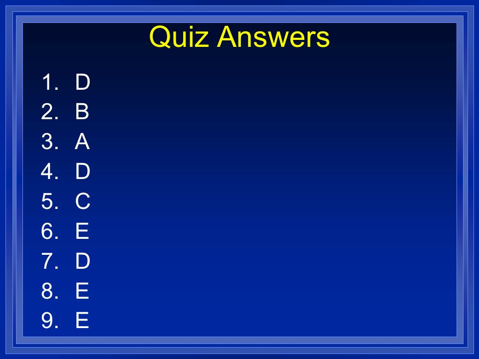 Quiz Answers D B A C E