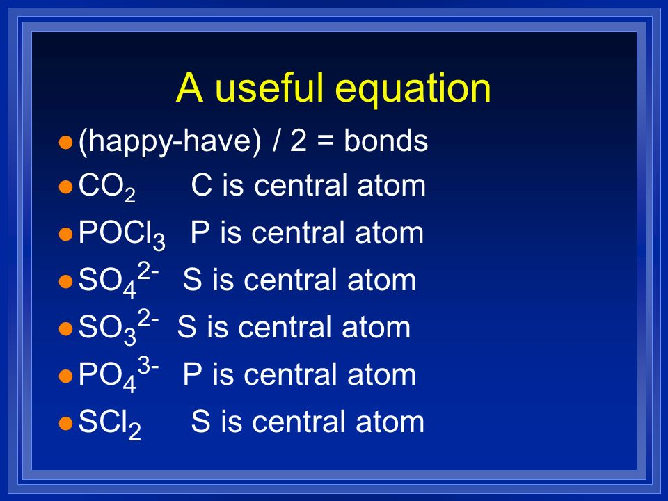 A useful equation (happy-have) / 2 = bonds CO2 C is central atom