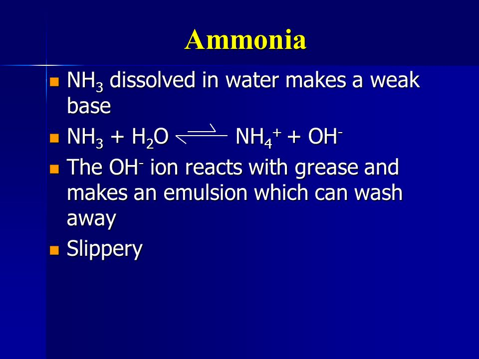 Ammonia NH3 dissolved in water makes a weak base NH3 + H2O NH4+ + OH-