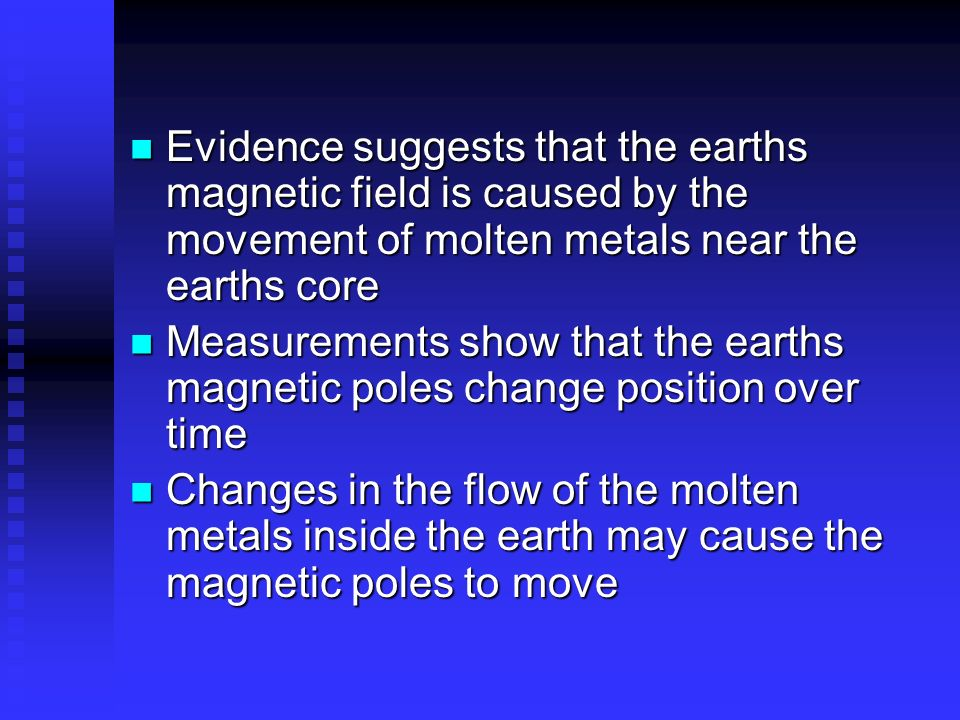 Evidence suggests that the earths magnetic field is caused by the movement of molten metals near the earths core