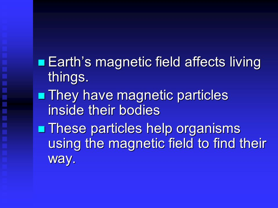 Earth's magnetic field affects living things.