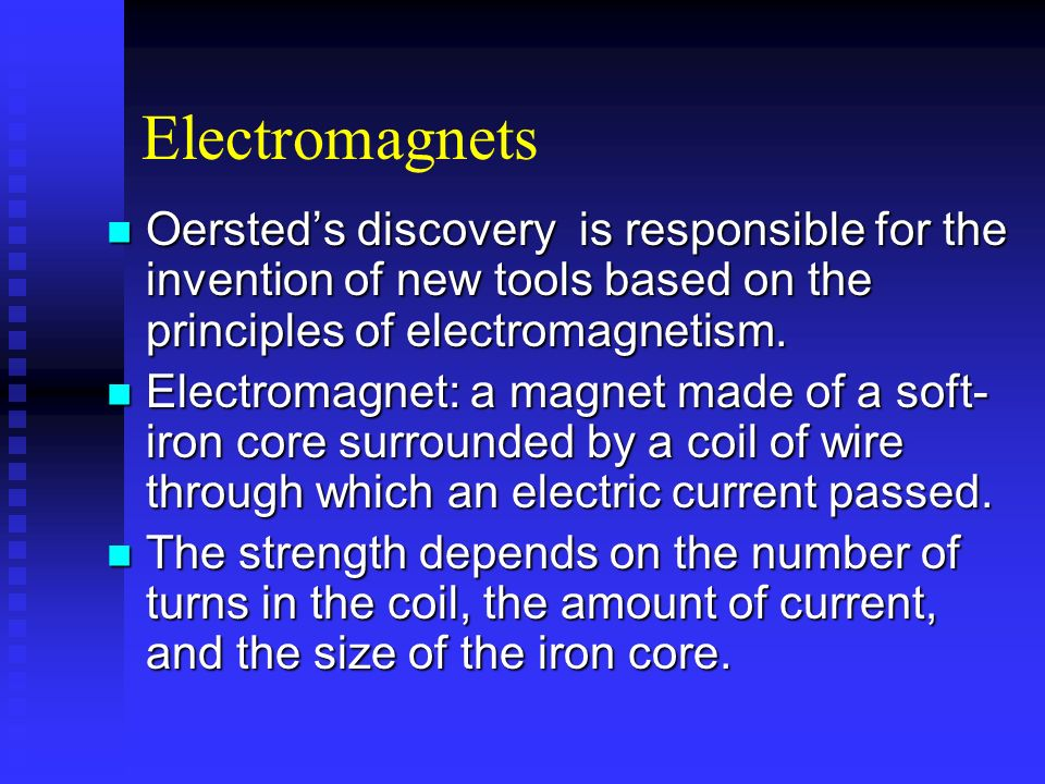 Electromagnets Oersted's discovery is responsible for the invention of new tools based on the principles of electromagnetism.