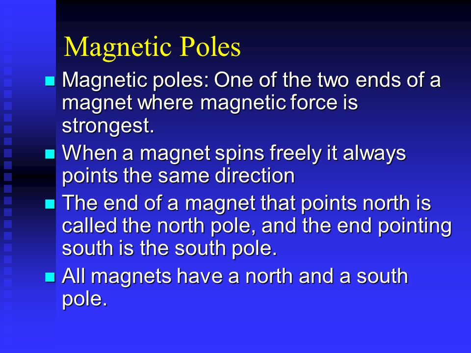 Magnetic Poles Magnetic poles: One of the two ends of a magnet where magnetic force is strongest.
