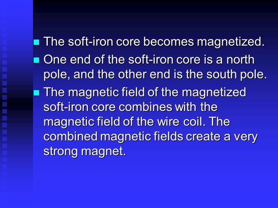 The soft-iron core becomes magnetized.