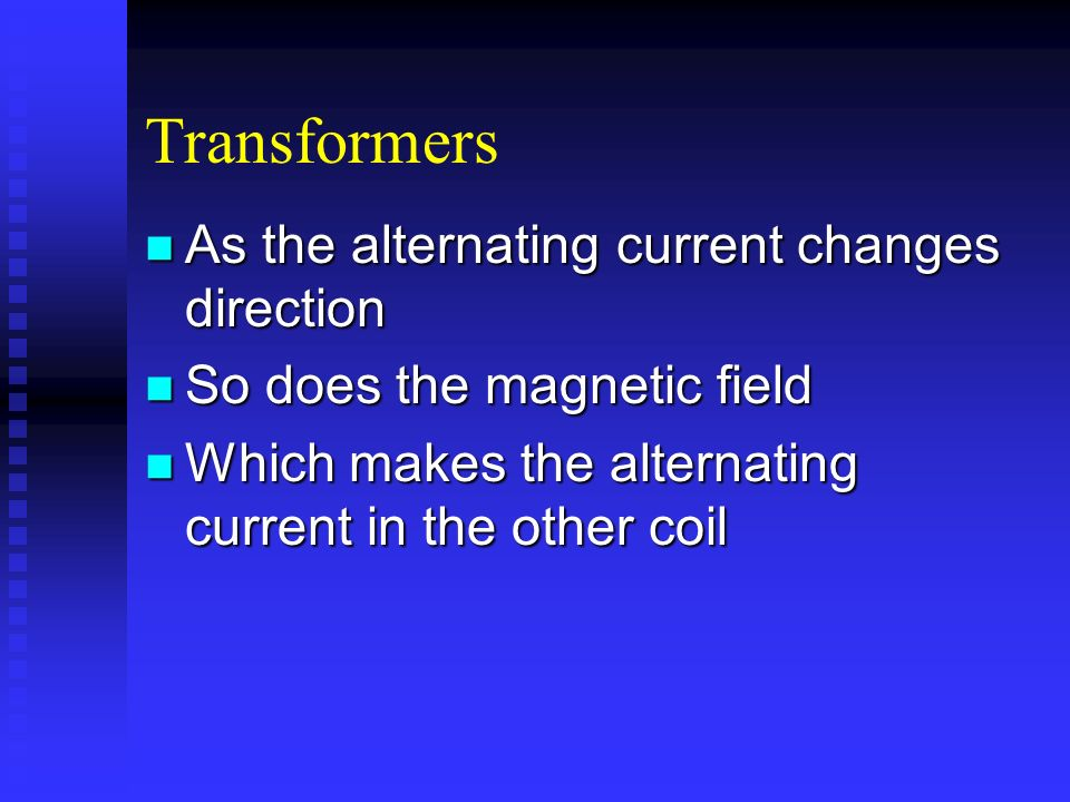 Transformers As the alternating current changes direction