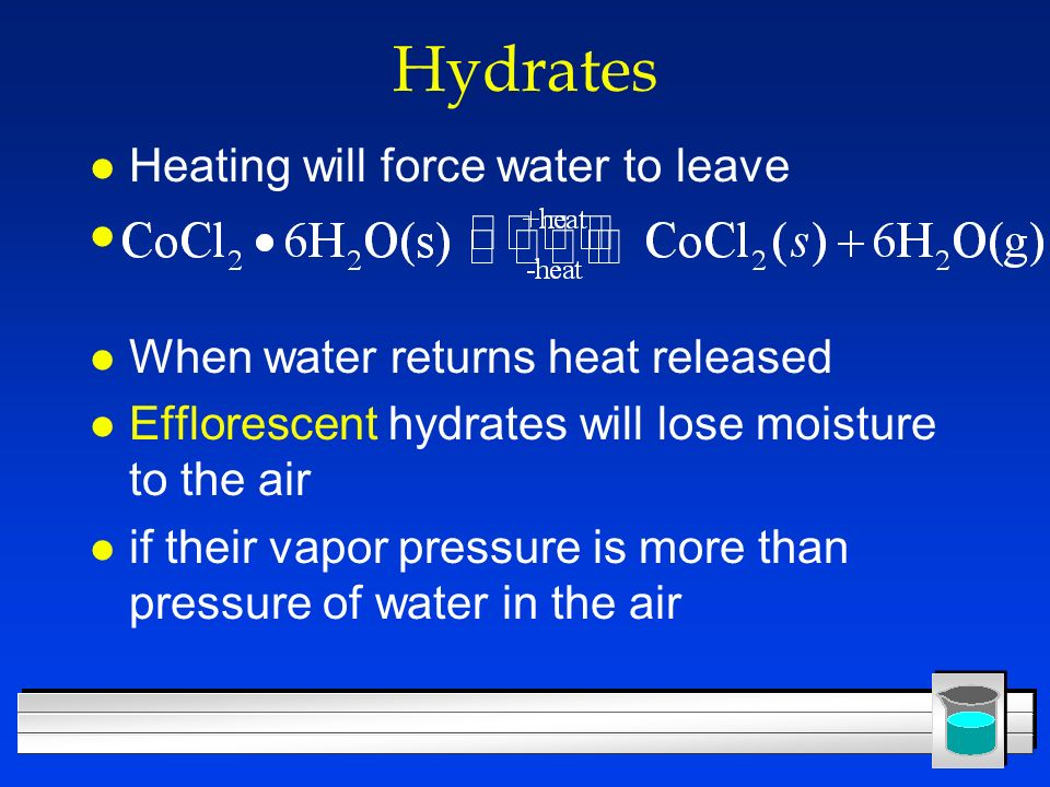 Hydrates Heating will force water to leave