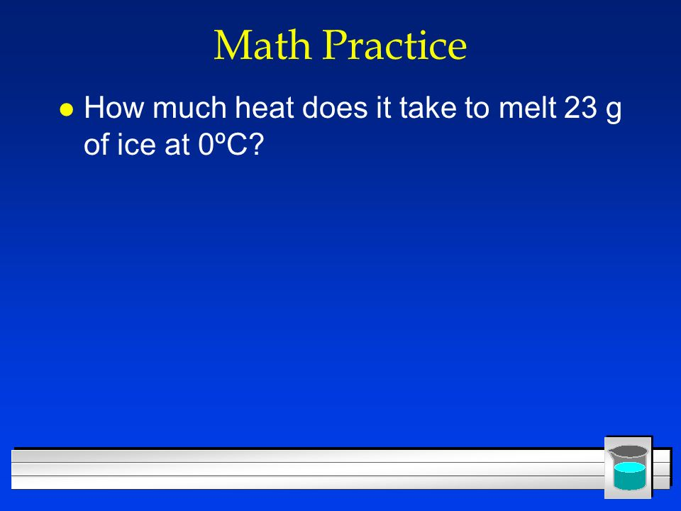 Math Practice How much heat does it take to melt 23 g of ice at 0ºC