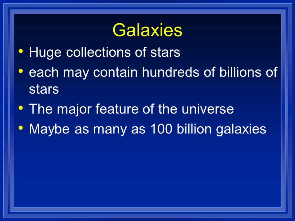 Galaxies Huge collections of stars