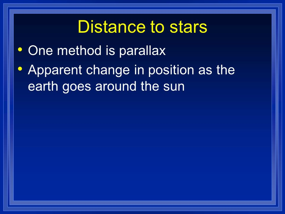 Distance to stars One method is parallax