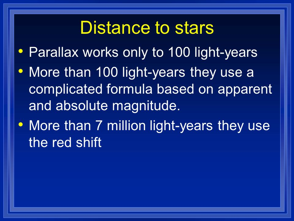 Distance to stars Parallax works only to 100 light-years