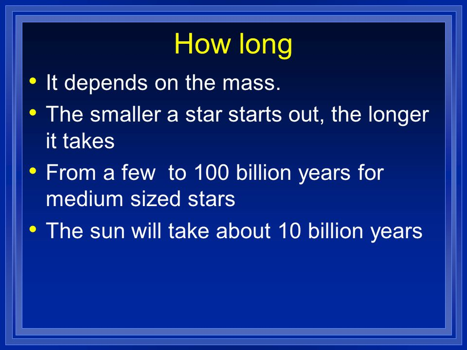 How long It depends on the mass.