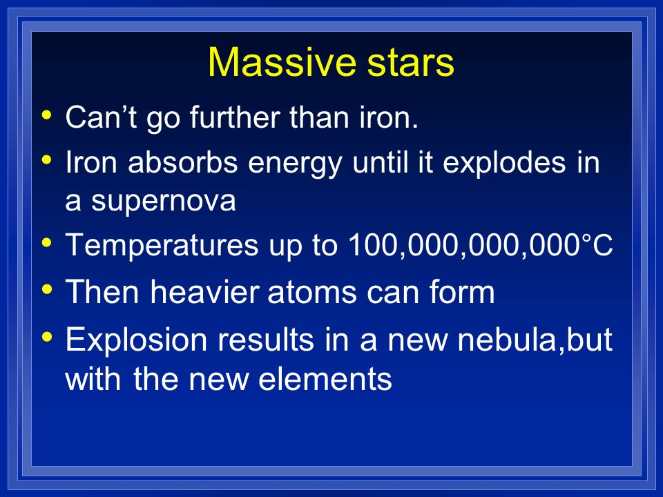 Massive stars Then heavier atoms can form
