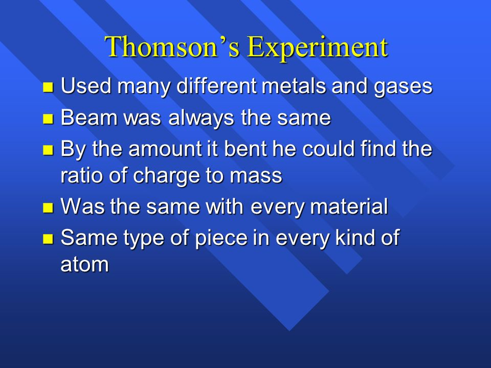 Thomson's Experiment Used many different metals and gases