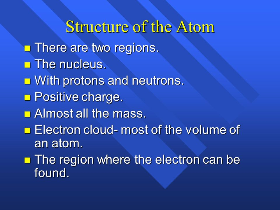 Structure of the Atom There are two regions. The nucleus.